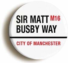SIR MATT BUSBY WAY CITY OF MANCHESTER BADGE BUTTON PIN (Size is 1inch diameter)