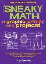 Sneaky Math: A Graphic Primer with Projects: Ace the Basics of Algebra, Geometry
