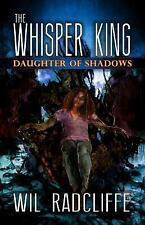 The Whisper King Book 2 : Daughter of Shadows by Wil Radcliffe (2016, Paperback)