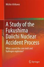 A Study of the Fukushima Daiichi Nuclear Accident Process : How Did the Core...