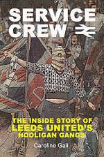 Service Crew: The Inside Story of Leeds United's Hooligan Gangs, Caroline Gall,