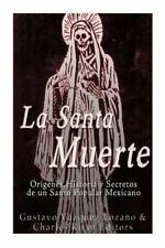 La Santa Muerte: Origenes, Historia y Secretos de un Santo Popular Mexicano...