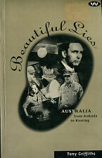 Beautiful Lies - Australia From Kokoda To Keating - Tony Griffiths