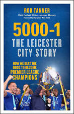 5000-1 The Leicester City Story: How We Beat The, Tanner, Rob, New