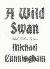 A Wild Swan : And Other Tales by Michael Cunningham (2015, Hardcover)