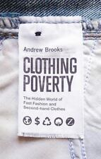 Clothing Poverty : The Hidden World of Fast Fashion and Second-Hand Clothes...