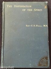 The Dispensation of the Spirit C R Ball © 1887? London Hardcover First Edition