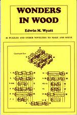 Wonders in Wood: 46 Wooden Puzzles & Novelties to Make & Solve by Wyatt