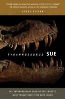 Tyrannosaurus Sue: The Extraordinary Saga of the Largest, Most Fought over T-Rex