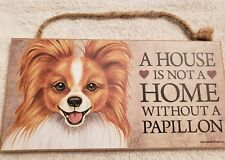 """A House Is Not A Home Without A Papillon 5"""" X 10"""" Wood Dog Sign Plaque"""