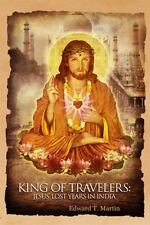 King of Travelers: Jesus' Lost Years in India, Edward T. Martin, Good Book