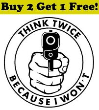 Think Twice Because I Won't Vinyl Decal Sticker Bumper Window Wall NRA Pro Gun