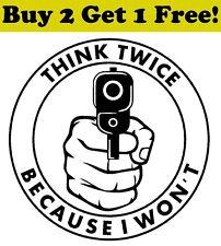 Think Twice Because I Won't Vinyl Decal Sticker Bumper Window Wall NRA Pro Gun