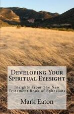 Developing Your Spiritual Eyesight: Insights From The New Testament Book of Ephe