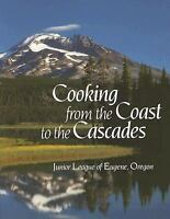 Cooking from the Coasts to the Cascades by Junior League of Eugene