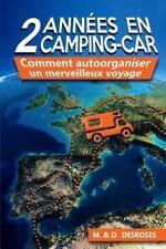 2 Annees en Camping Car : Comment Autoorganiser un Merveilleux Voyage by M....