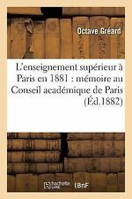 L' Enseignement Superieur a Paris En 1881 : Memoire Presente Au Conseil...