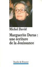 MARGUERITE DURAS : UNE ECRITURE DE LA JOUISSANCE - M. DAVID - LITTERATURE