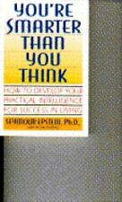 You're Smarter Than You Think: How to Develop Your Practical Intelligence for Su