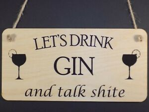 """""""Let's Drink Gin & talk shite"""" Funny Wooden hanging alcohol sign Plaque bar gift"""