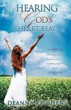 Hearing God's Heart Beat : Developing Greater Intimacy with God in the Midst...