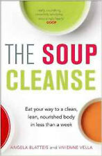 The Soup Cleanse: Eat Your Way to a Clean, Lean, Nourished Body in Less than a W