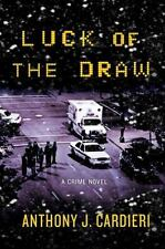 Luck of the Draw: A Crime Novel: Anthony J. Cardieri (2009 Hardcover) 1ST ED NEW