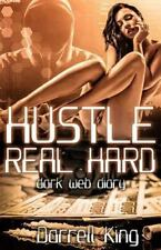 Hustle Real Hard : Dark Web Diary: By King, Darrell Jones Jr., Elbert