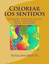 Colorear Los Sentidos : Dibujos Terapeuticos para Colorear para Adultos by M....