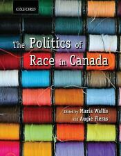 The Politics of Race in Canada: Readings in Historical Perspectives, Contempor..