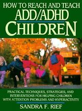 How to Reach and Teach ADD/ADHD Children: Practical Techniques, Strategies, and