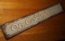 ON CABIN TIME Rustic Hunting Lodge Primitive Style Log Cabin Home Decor Sign NEW