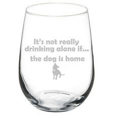 Stemless Wine Glass Funny It's Not Drinking Alone If The Dog Is Home Pitbull