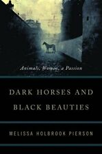Dark Horses and Black Beauties: Animals, Women, a Passion by Melissa Holbrook Pi