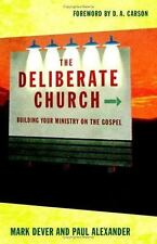 The Deliberate Church : Building Your Ministry on the Gospel by Paul...