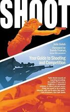 Shoot : Your Guide to Shooting and Competition by Julie Golob