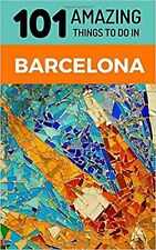 101 Amazing Things to Do in Barcelona: Barcelona Travel Guide (Spain... New Book