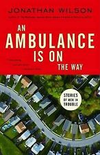 NEW An Ambulance Is on the Way: Stories of Men in Trouble by Jonathan Wilson