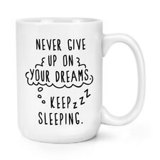 Never Give Up sur vos rêves garder Couchage 15 oz (environ 425.24 g) Mighty Mug Tasse-Big Large Drôle