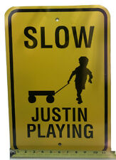 "VINTAGE, CUSTOM STREET SIGN ""SLOW - JUSTIN PLAYING"" 12"" x 24""EXCELLENT CONDITION"