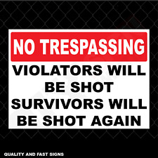 No Trespassing Violators Will Be Shot Full Colour Sign Printed Heavy Duty 4004