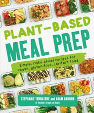 Plant-based Meal Prep : Simple, Make-ahead Recipes for Vegan, Gluten-free, Co...