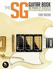 The Sg Guitar Book: 50 Years Of Gibson's Stylish Solid Guitar: By Tony Bacon