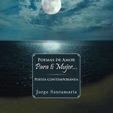 Poemas de Amor para T� Mujer... : Poes�a Contempor�nea by Jorge Santamaria...