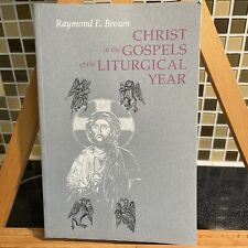 Christ in the Gospels of the Liturgical Year by Raymond Edward Brown and John R.