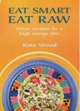 Eat Smart Eat Raw: Detox Recipes for a High-Energy Diet,Kate Wood