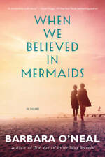When We Believed in Mermaids: A Novel - Paperback By O'Neal, Barbara - Good