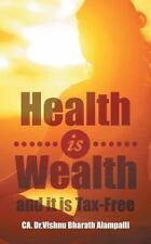 Health Is Wealth and It Is Tax-Free by Ca Vishnu Bharath Alampalli (2016,...