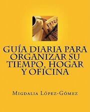 Guía Diaria para Organizar su Tiempo, Hogar y Oficina by Migdalia...
