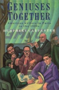 Geniuses Together American Writers in Paris in the 1920s BOOK History Literature